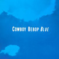 Cowboy Bebop Original Soundtrack 3 - blue